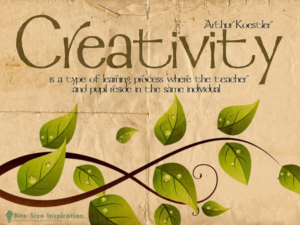 Creativity is a type of learning process where the teacher and pupil reside in the same individual. ~ Arthur Koestler by bitesizeinspiration